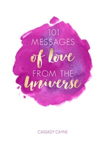 101 messages from the Universe by Cassady Cayne.