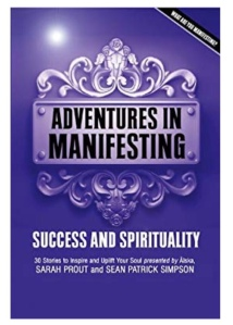Adventures in manifesting: success and spiritually by Sarah Prout and Sean Patrick Simpson.