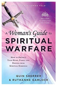 A Woman's Guide to Spiritual Warfare: How to Protect Your Home, Family and Friends from Spiritual Darkness