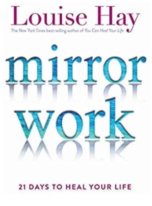 Mirror work: 21 days to heal your life. by Louise Hay
